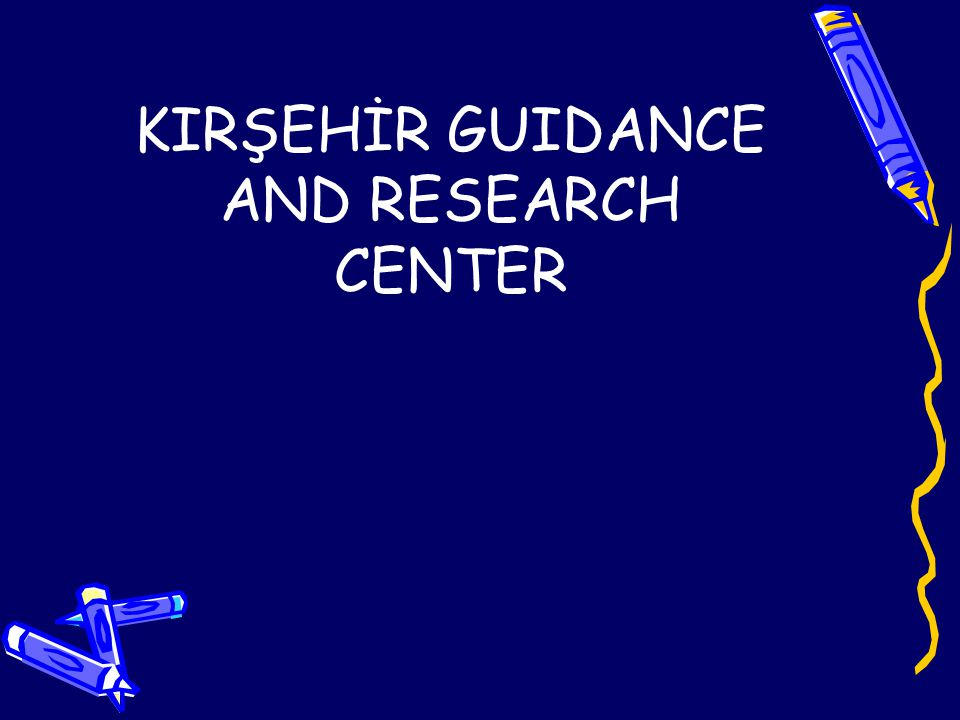 KIRŞEHİR GUIDANCE AND RESEARCH CENTER