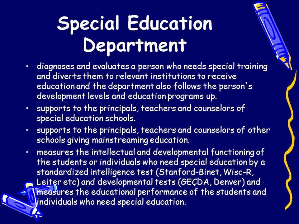 Special Education Department diagnoses and evaluates a person who needs special training and diverts them to relevant institutions to receive educatio