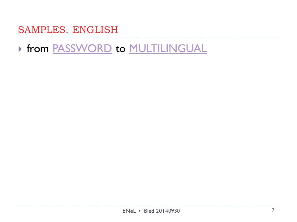 SAMPLES. ENGLISH ENeL Bled 20140930 7  from PASSWORD to MULTILINGUALPASSWORDMULTILINGUAL