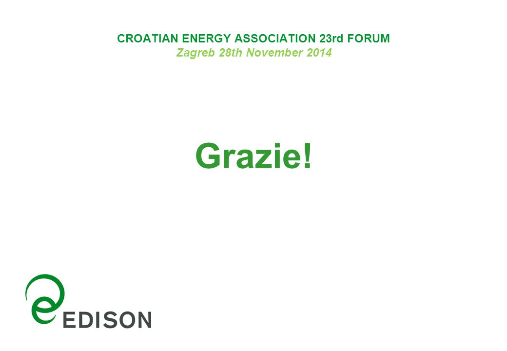 CROATIAN ENERGY ASSOCIATION 23rd FORUM Zagreb 28th November 2014 Grazie!