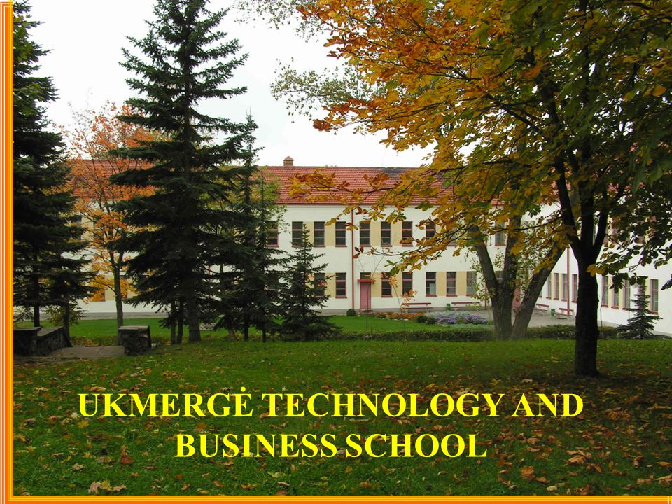 UKMERGĖ TECHNOLOGY AND BUSINESS SCHOOL