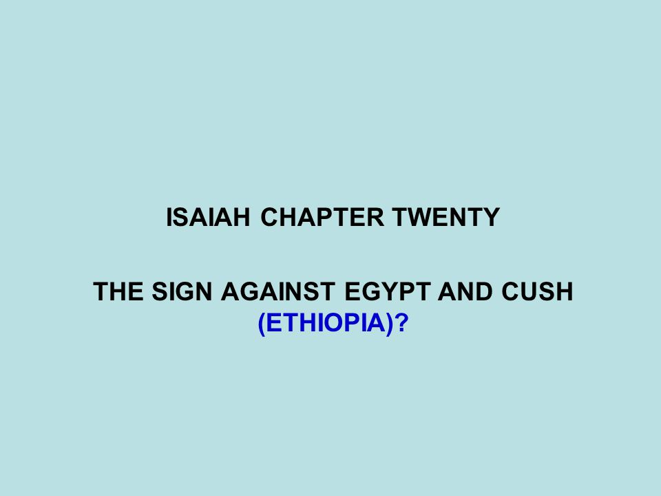 QUESTIONS:ISAIAH 20:5-6 5They shall be afraid and ashamed of Ethiopia their expectation and Egypt their glory.