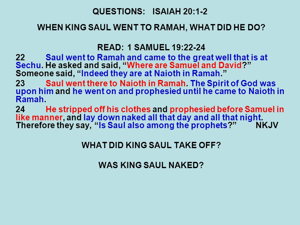 QUESTIONS:ISAIAH 20:1-2 WHEN KING SAUL WENT TO RAMAH, WHAT DID HE DO.