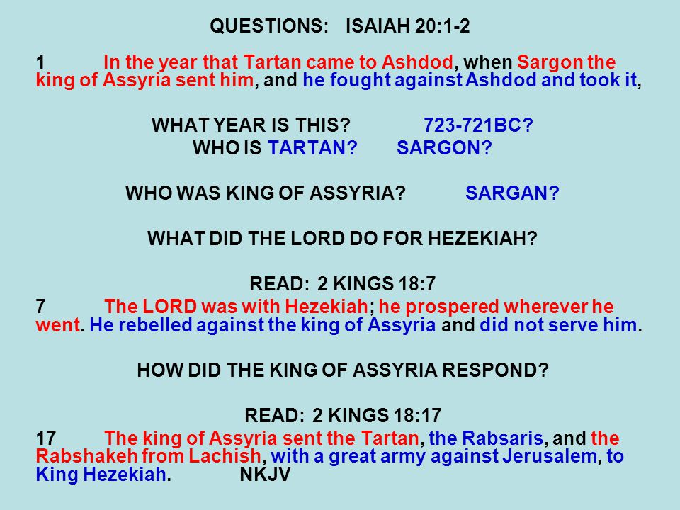 QUESTIONS:ISAIAH 20:1-2 1In the year that Tartan came to Ashdod, when Sargon the king of Assyria sent him, and he fought against Ashdod and took it, WHAT YEAR IS THIS 723-721BC.