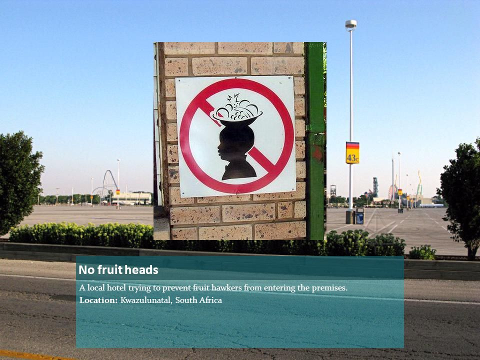 No fruit heads A local hotel trying to prevent fruit hawkers from entering the premises.