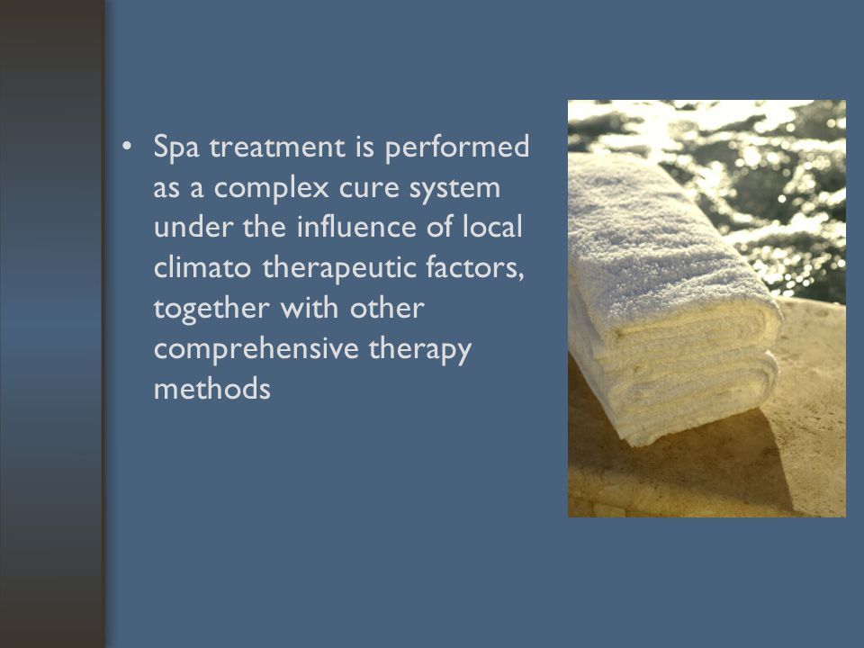 Spa treatment is performed as a complex cure system under the influence of local climato therapeutic factors, together with other comprehensive therapy methods