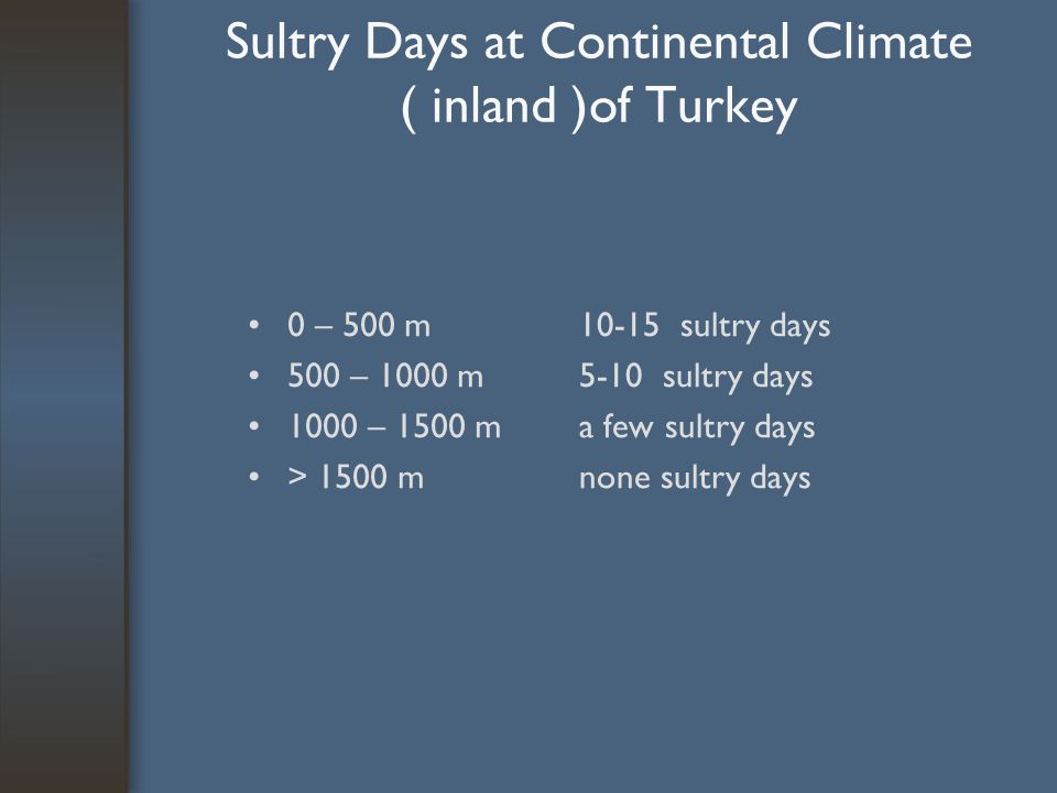 Sultry Days at Continental Climate ( inland )of Turkey 0 – 500 m 500 – 1000 m 1000 – 1500 m > 1500 m 10-15 sultry days 5-10 sultry days a few sultry days none sultry days