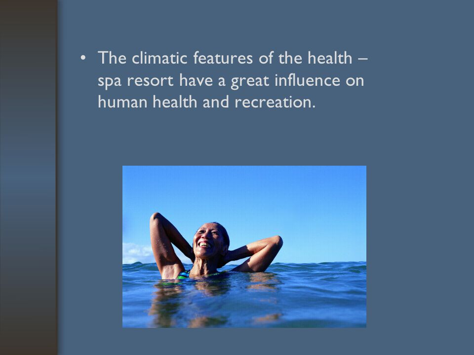The climatic features of the health – spa resort have a great influence on human health and recreation.