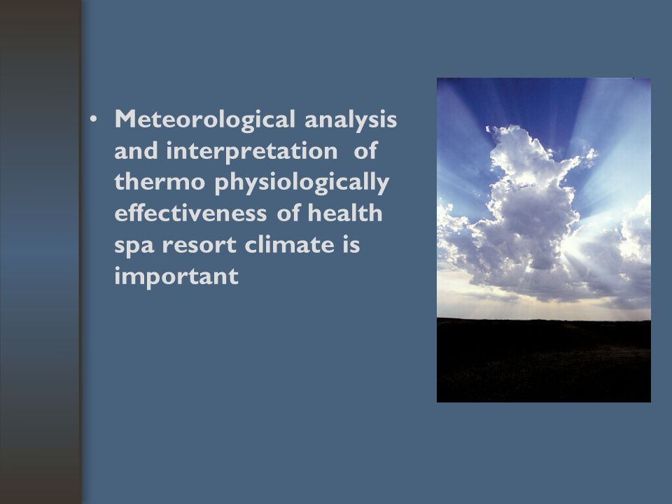 Meteorological analysis and interpretation of thermo physiologically effectiveness of health spa resort climate is important