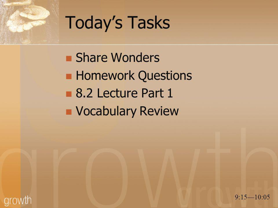 Today's Tasks Share Wonders Homework Questions 8.2 Lecture Part 1 Vocabulary Review 9:15—10:05
