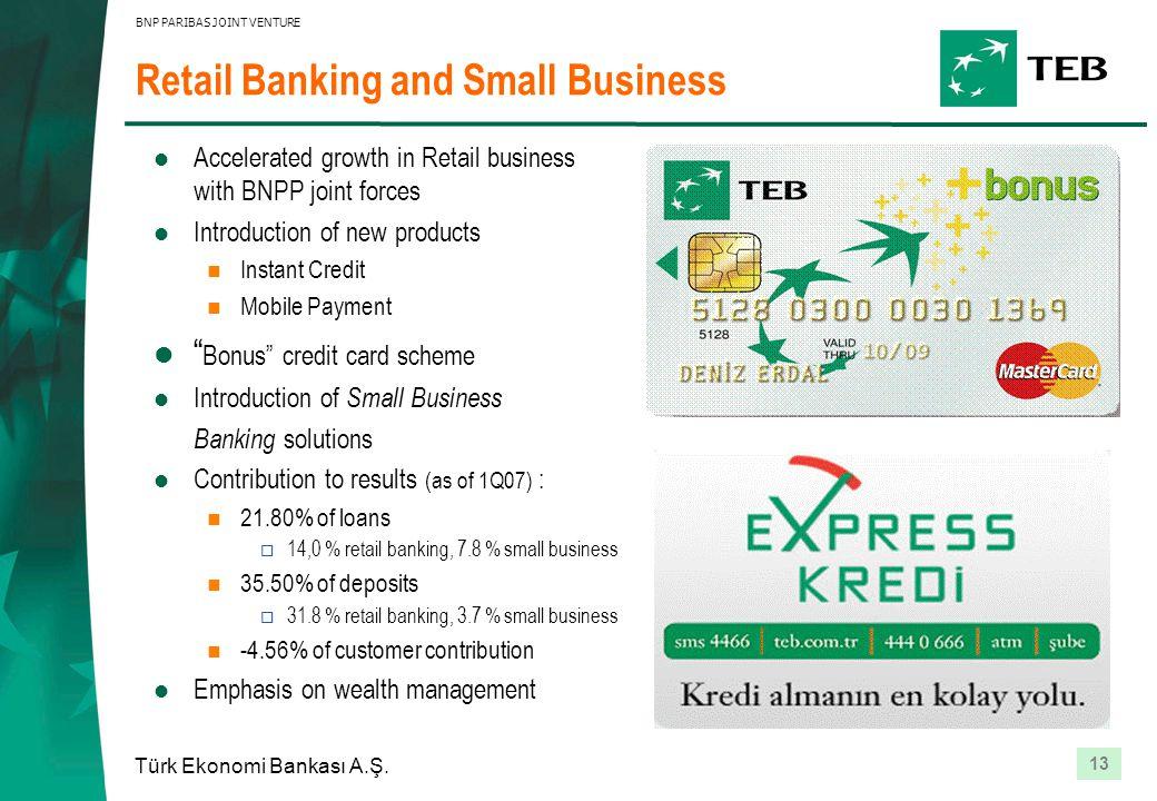 13 Türk Ekonomi Bankası A.Ş. BNP PARIBAS JOINT VENTURE Retail Banking and Small Business Accelerated growth in Retail business with BNPP joint forces