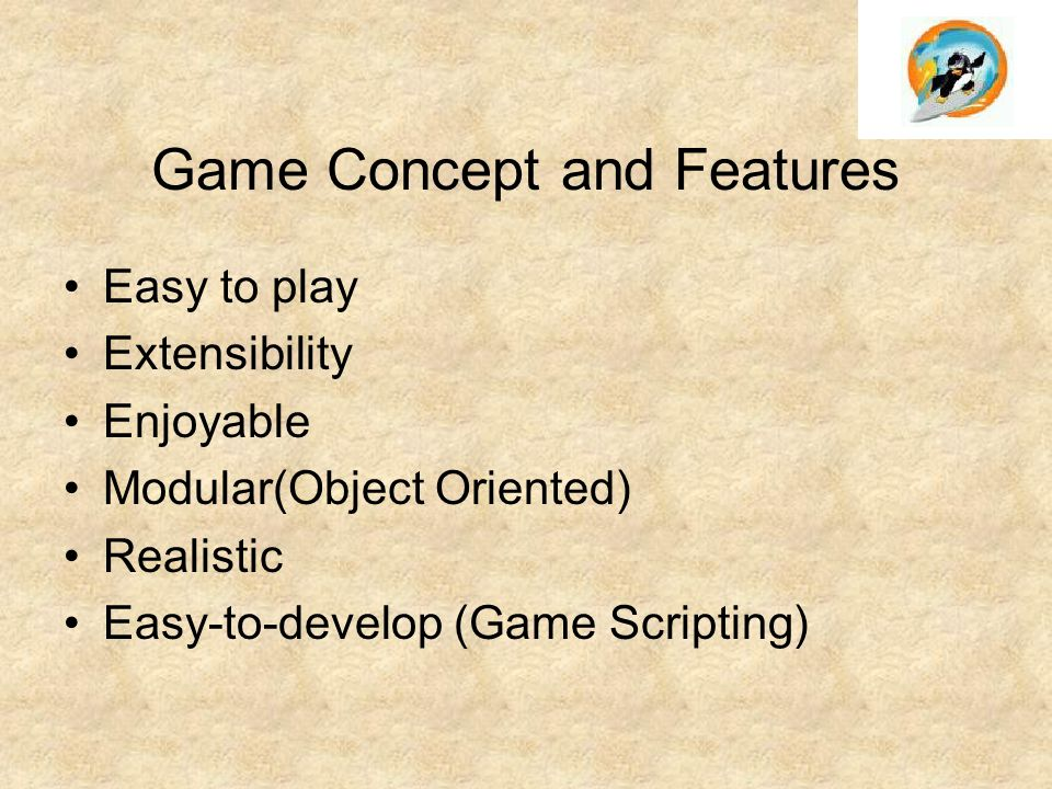 Game Concept and Features Easy to play Extensibility Enjoyable Modular(Object Oriented) Realistic Easy-to-develop (Game Scripting)