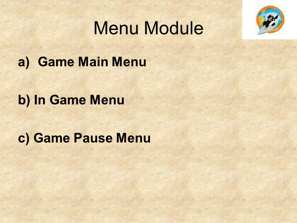 Menu Module a)Game Main Menu b) In Game Menu c) Game Pause Menu