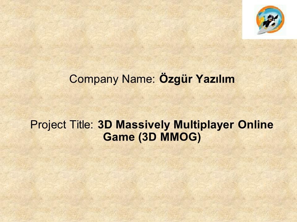 Company Name: Özgür Yazılım Project Title: 3D Massively Multiplayer Online Game (3D MMOG)