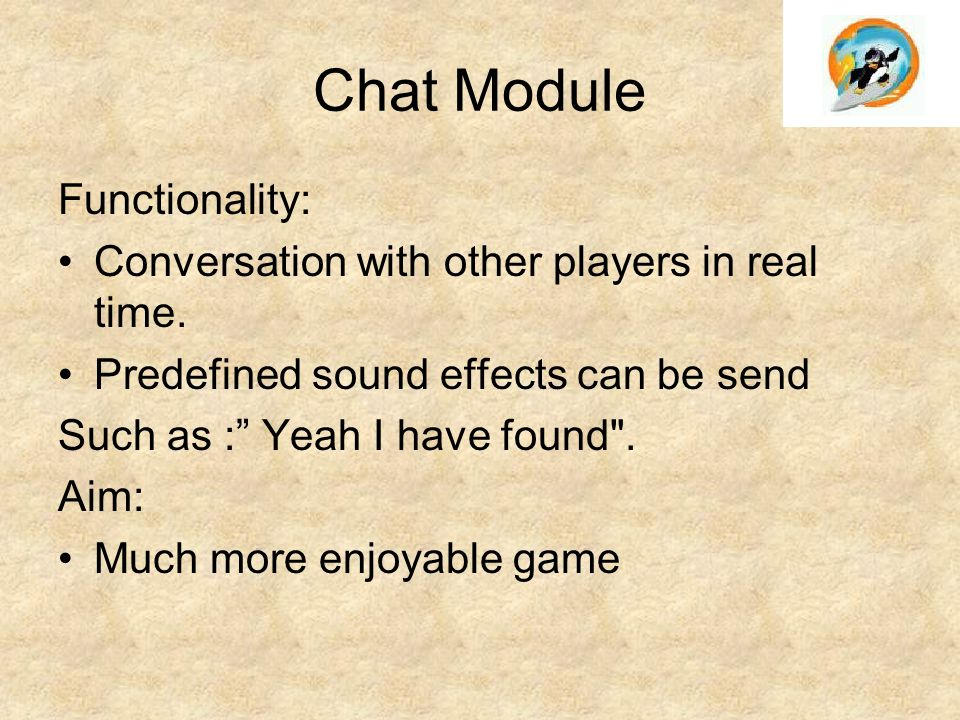 "Chat Module Functionality: Conversation with other players in real time. Predefined sound effects can be send Such as :"" Yeah I have found"