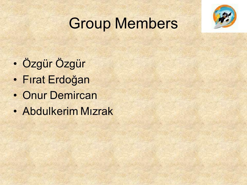 Group Members Özgür Fırat Erdoğan Onur Demircan Abdulkerim Mızrak