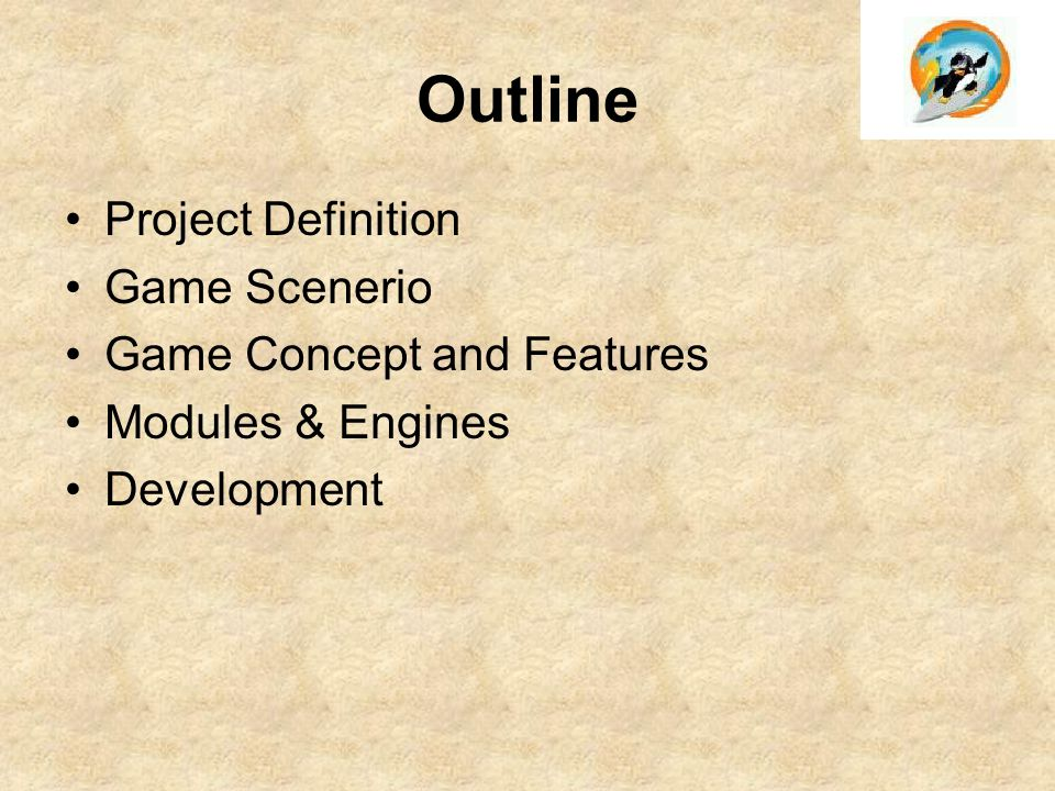 Outline Project Definition Game Scenerio Game Concept and Features Modules & Engines Development