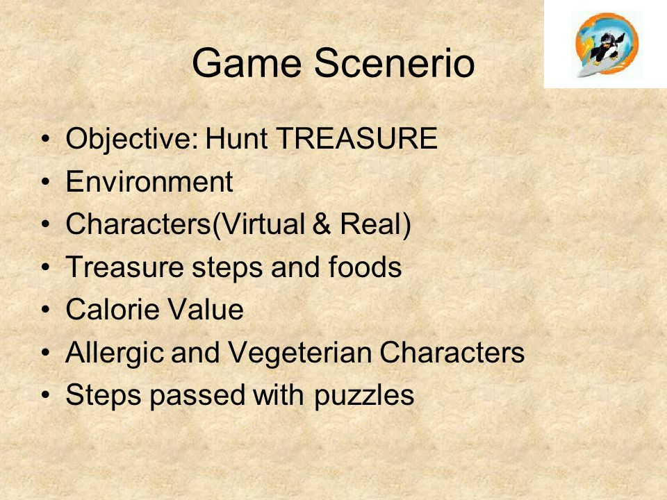 Game Scenerio Objective: Hunt TREASURE Environment Characters(Virtual & Real) Treasure steps and foods Calorie Value Allergic and Vegeterian Character