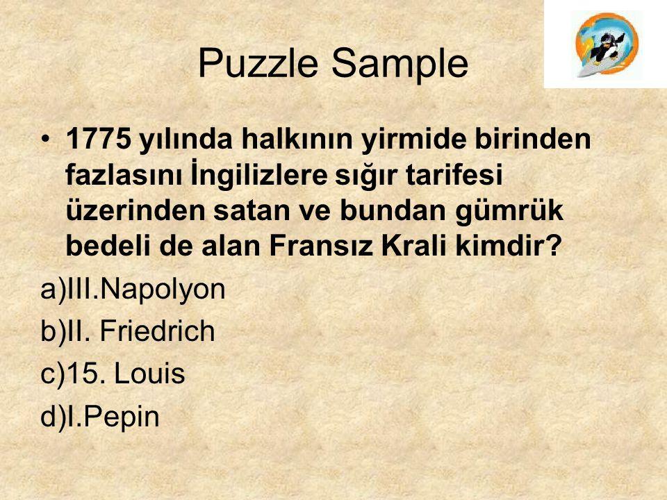 Puzzle Sample 1775 yılında halkının yirmide birinden fazlasını İngilizlere sığır tarifesi üzerinden satan ve bundan gümrük bedeli de alan Fransız Krali kimdir.