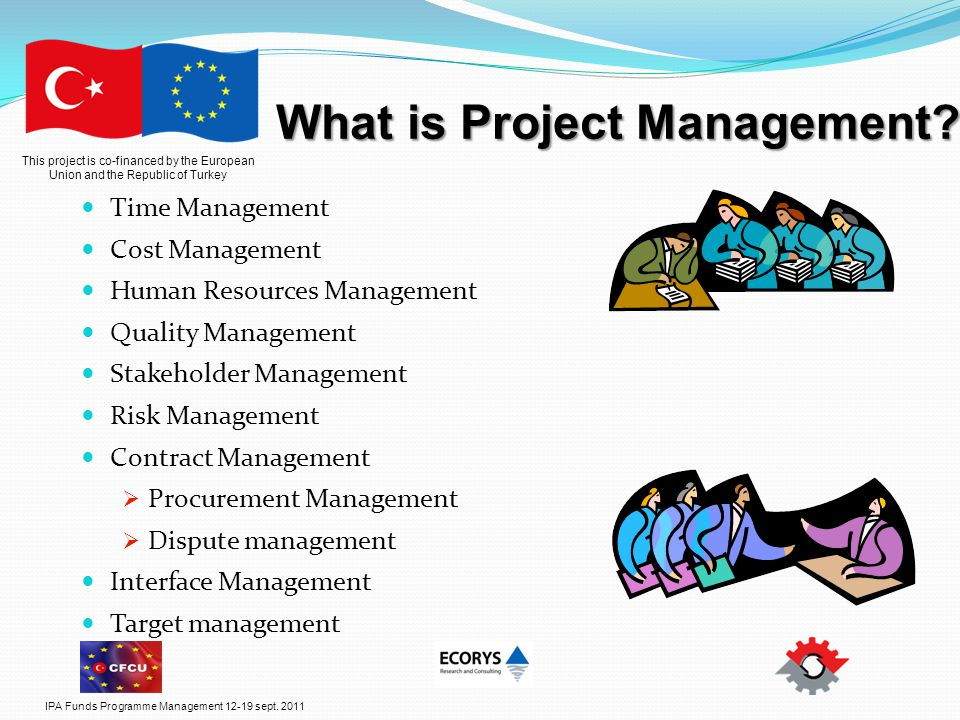 This project is co-financed by the European Union and the Republic of Turkey What is Project Management.