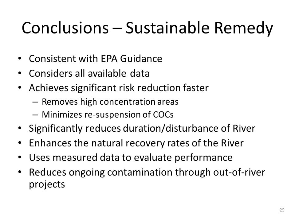 Conclusions – Sustainable Remedy Consistent with EPA Guidance Considers all available data Achieves significant risk reduction faster – Removes high c