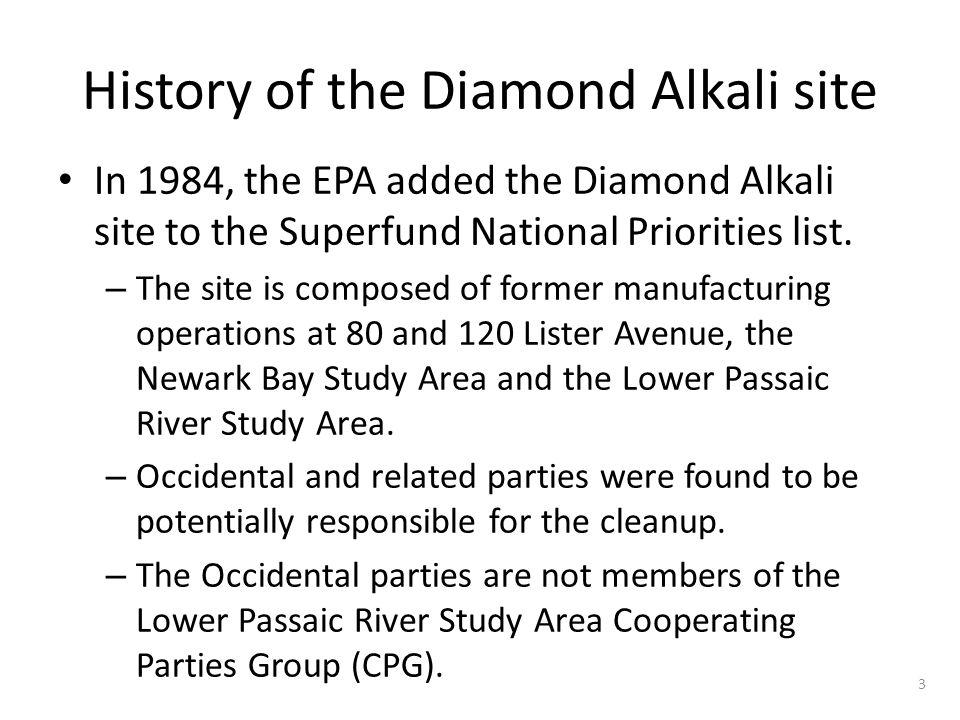 History of the Diamond Alkali site In 1984, the EPA added the Diamond Alkali site to the Superfund National Priorities list.