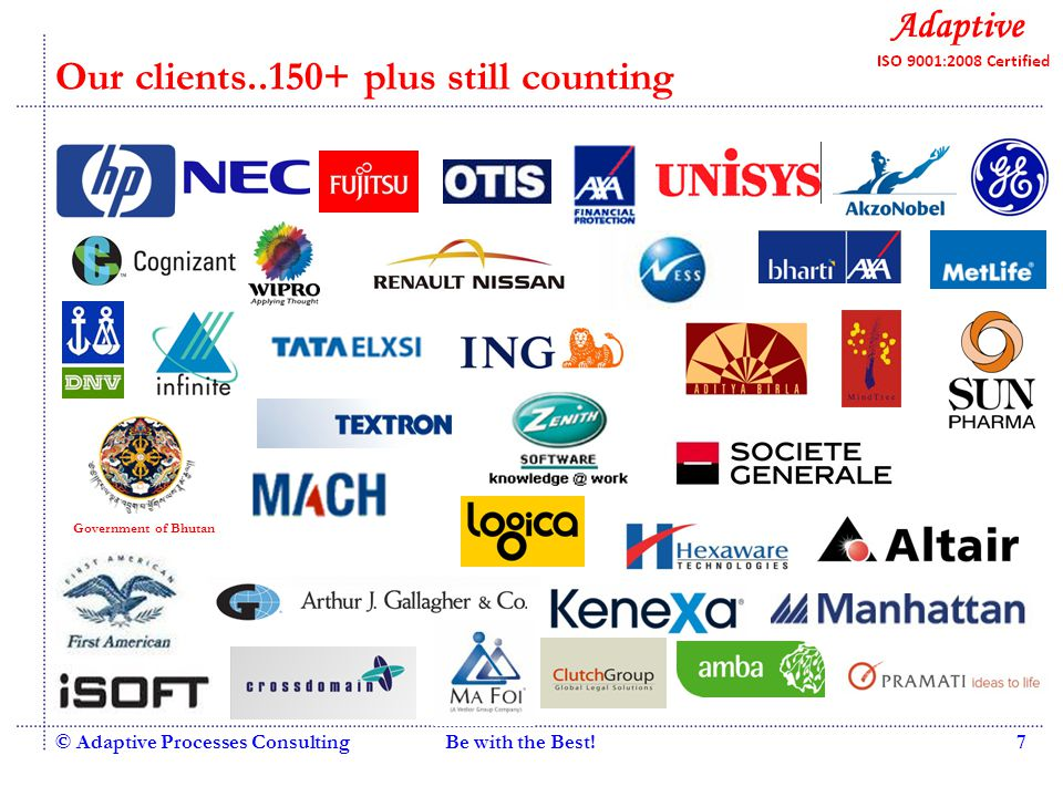 Quality Consulting Our clients..150+ plus still counting © Adaptive Processes ConsultingBe with the Best!7 Government of Bhutan