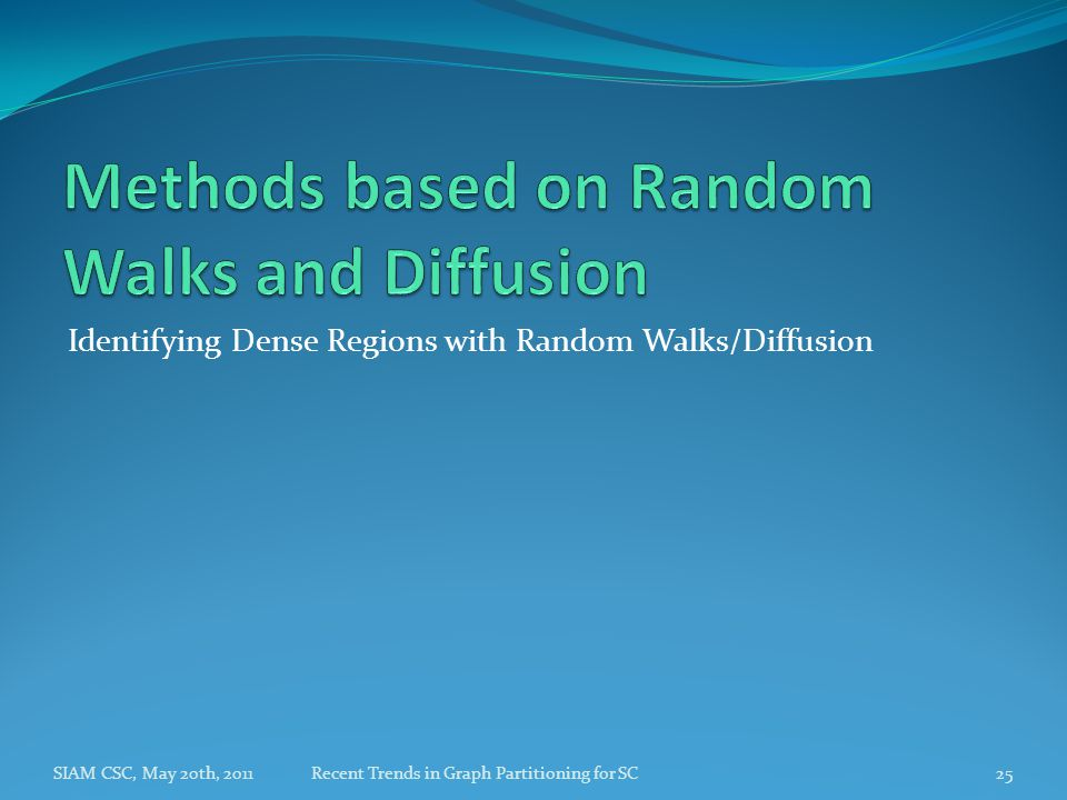 Identifying Dense Regions with Random Walks/Diffusion SIAM CSC, May 20th, 2011Recent Trends in Graph Partitioning for SC25