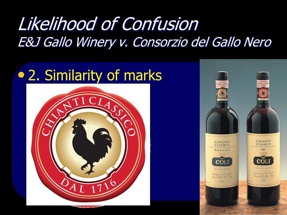 Likelihood of Confusion E&J Gallo Winery v. Consorzio del Gallo Nero 2. Similarity of marks