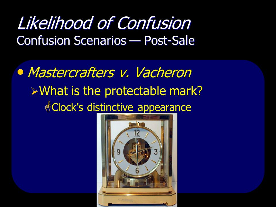 Likelihood of Confusion Confusion Scenarios — Post-Sale Mastercrafters v.