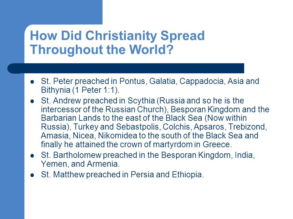 How Did Christianity Spread Throughout the World.St Thomas preached in Odessa, and India.