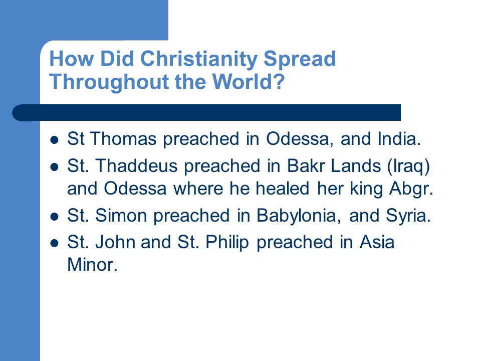 How Did Christianity Spread Throughout the World. St Thomas preached in Odessa, and India.
