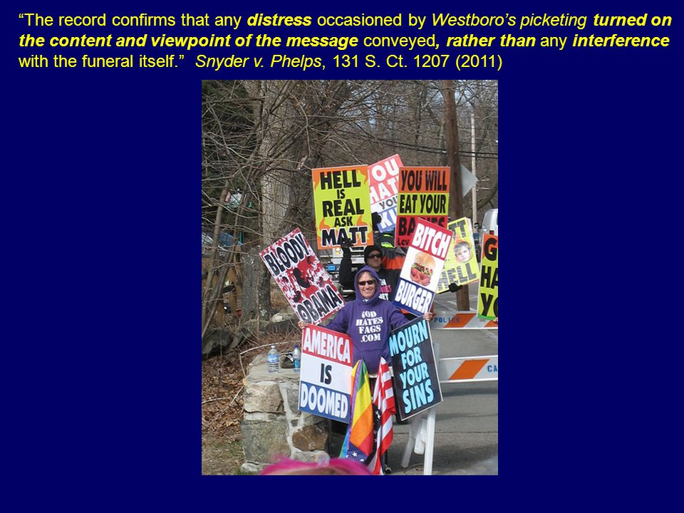The record confirms that any distress occasioned by Westboro's picketing turned on the content and viewpoint of the message conveyed, rather than any interference with the funeral itself. Snyder v.