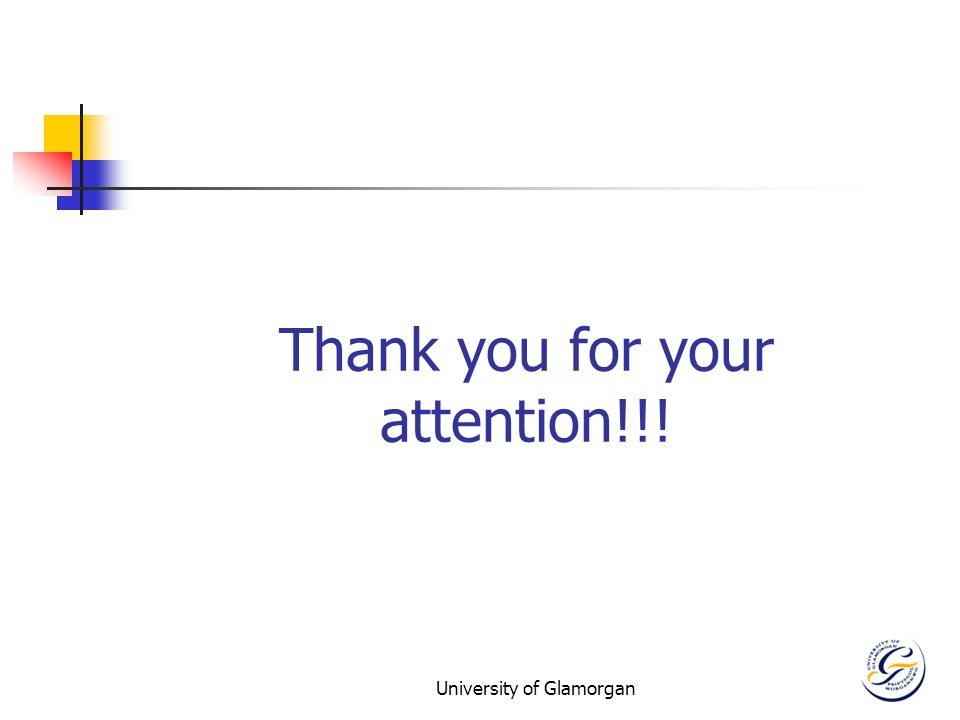 University of Glamorgan Thank you for your attention!!!