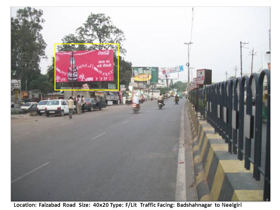 Location: Faizabad Road Size: 40x20 Type: F/Lit Traffic Facing: Badshahnagar to Neelgiri