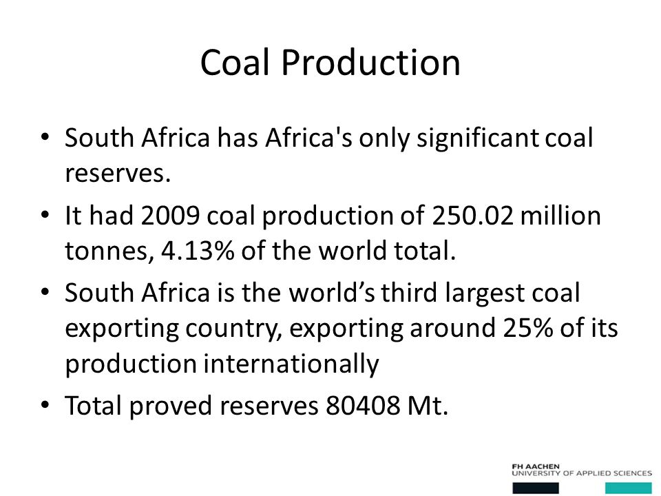 Coal Production South Africa has Africa s only significant coal reserves.