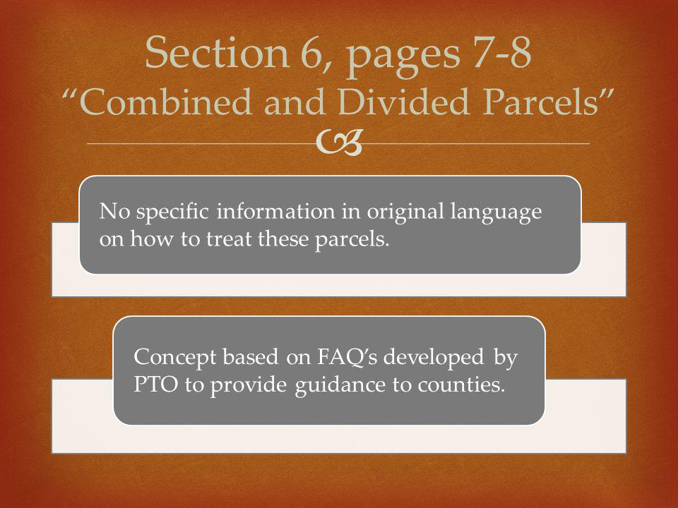  No specific information in original language on how to treat these parcels. Concept based on FAQ's developed by PTO to provide guidance to counties.