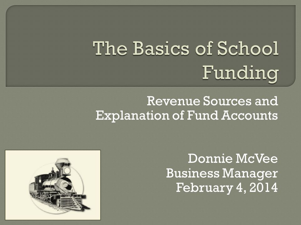 Revenue Sources and Explanation of Fund Accounts Donnie McVee Business Manager February 4, 2014