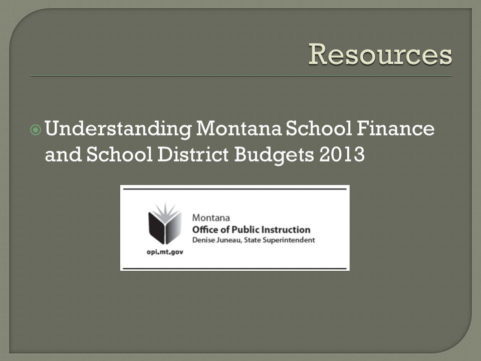  Understanding Montana School Finance and School District Budgets 2013