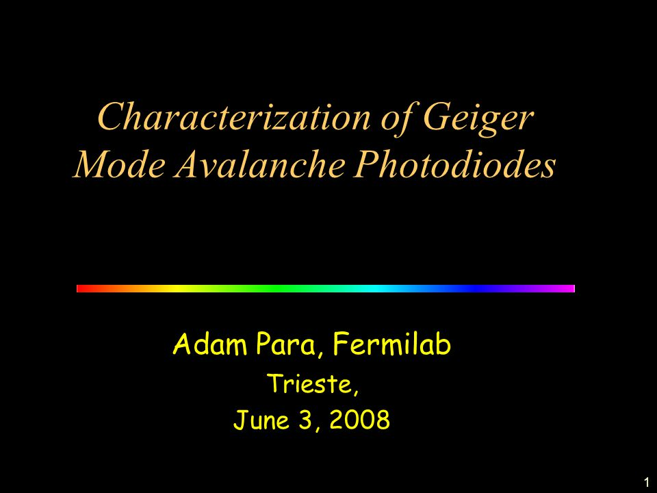 1 Characterization of Geiger Mode Avalanche Photodiodes Adam Para, Fermilab Trieste, June 3, 2008