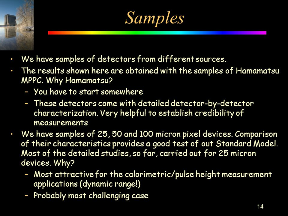 Samples We have samples of detectors from different sources. The results shown here are obtained with the samples of Hamamatsu MPPC. Why Hamamatsu? –Y
