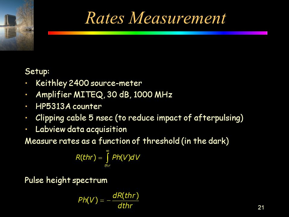 Rates Measurement Setup: Keithley 2400 source-meter Amplifier MITEQ, 30 dB, 1000 MHz HP5313A counter Clipping cable 5 nsec (to reduce impact of afterp