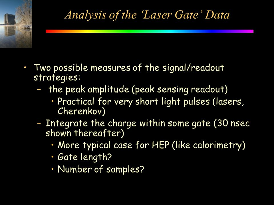 Analysis of the 'Laser Gate' Data Two possible measures of the signal/readout strategies: – the peak amplitude (peak sensing readout) Practical for ve