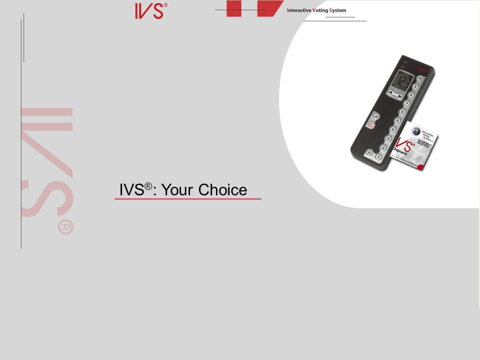 IVS ® : Your Choice