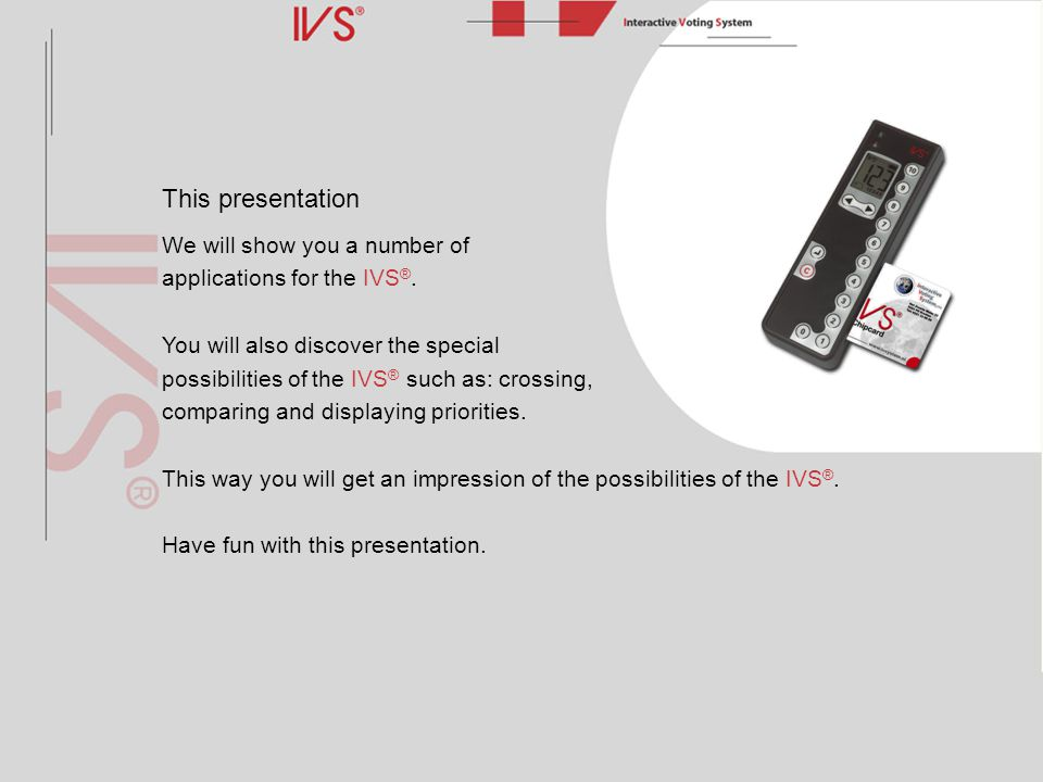 This presentation We will show you a number of applications for the IVS ®. You will also discover the special possibilities of the IVS ® such as: cros