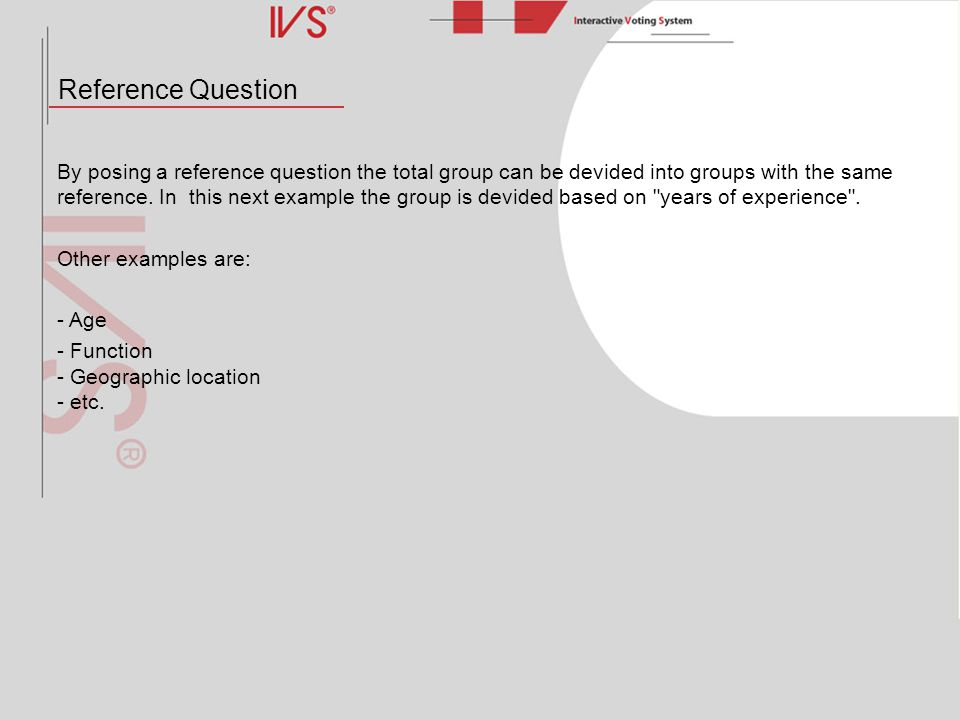 Reference Question By posing a reference question the total group can be devided into groups with the same reference. In this next example the group i