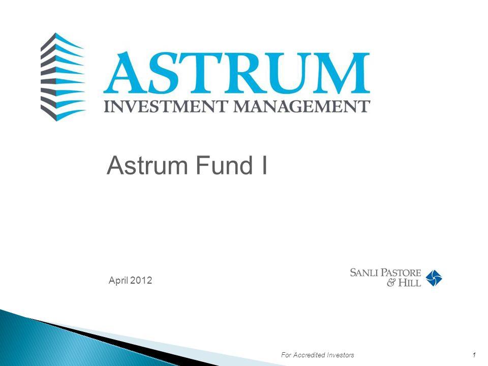 April 2012 For Accredited Investors1 Astrum Fund I