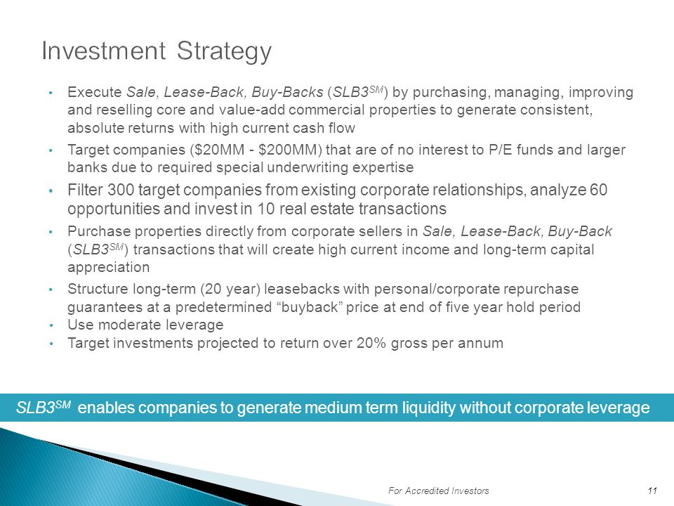 Execute Sale, Lease-Back, Buy-Backs (SLB3 SM ) by purchasing, managing, improving and reselling core and value-add commercial properties to generate c