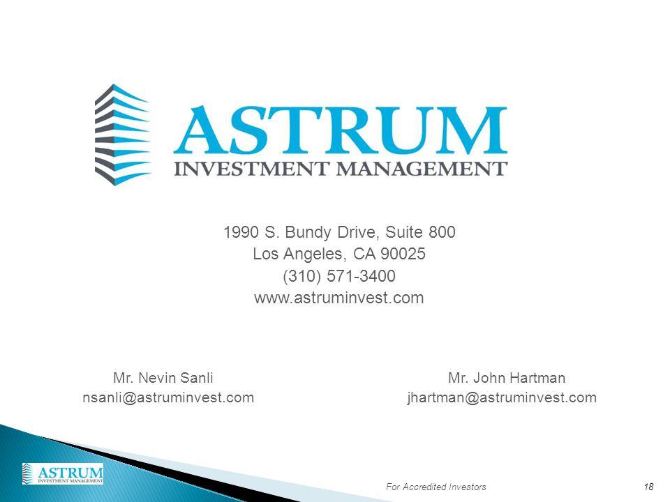1990 S. Bundy Drive, Suite 800 Los Angeles, CA 90025 (310) 571-3400 www.astruminvest.com Mr. Nevin Sanli Mr. John Hartman nsanli@astruminvest.com jhar