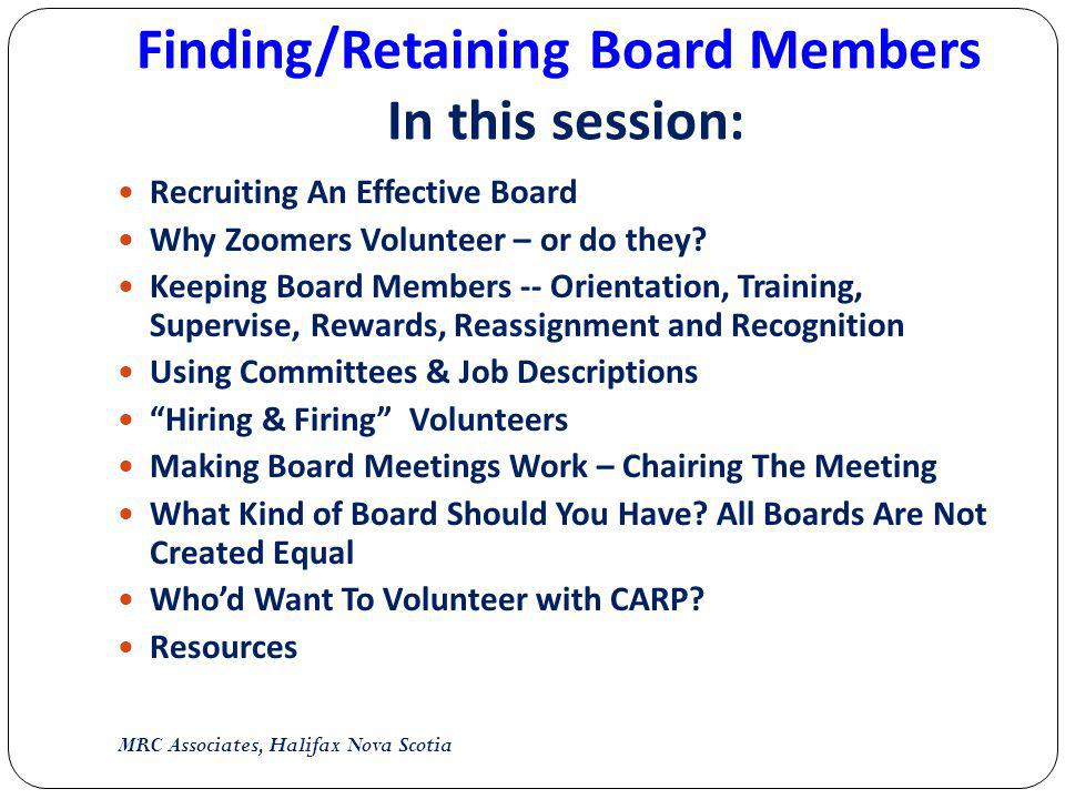 Finding/Retaining Board Members In this session: Recruiting An Effective Board Why Zoomers Volunteer – or do they.